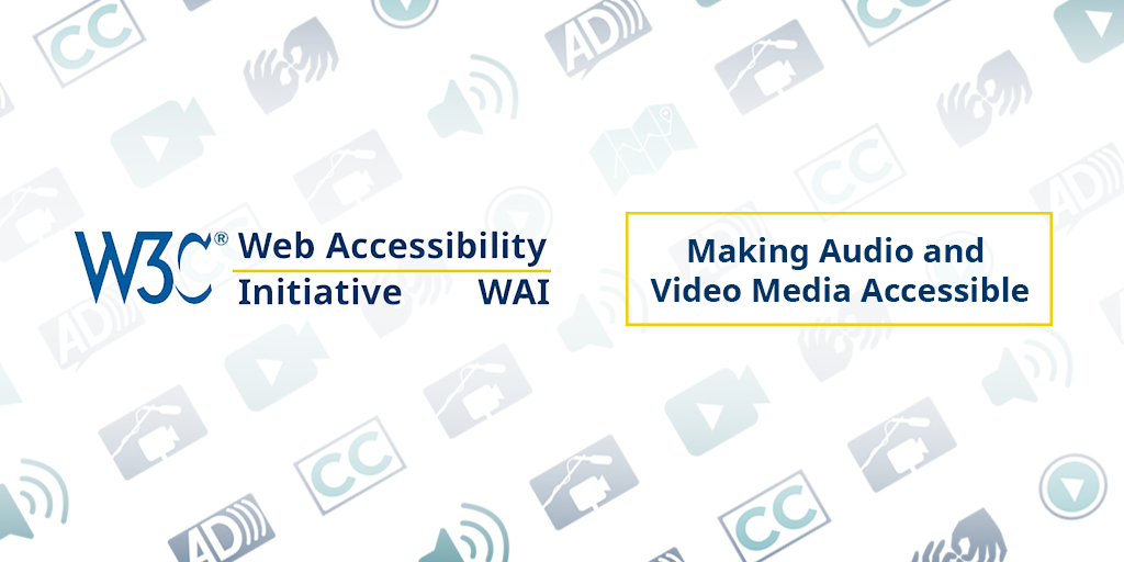 image of W3C WAI and Making Audio and Video Media Accessible